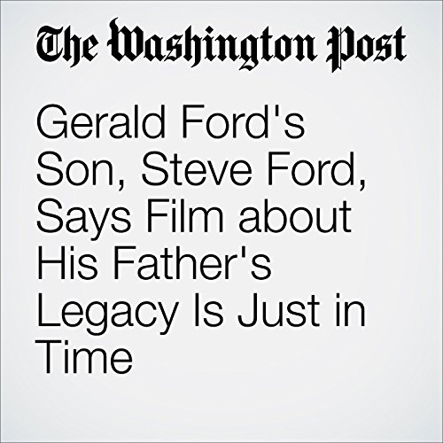 Gerald Ford's Son, Steve Ford, Says Film about His Father's Legacy Is Just in Time audiobook cover art