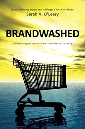 BrandWashed: Why the Shopper Matters More Than What Youre Selling by Sarah A. OLeary(2011-08-08)