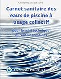 Carnet sanitaire des eaux de piscine à usage collectif: pour le suivi technique durant 52 semaines