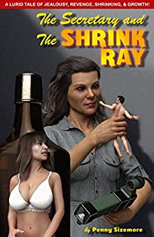 The Secretary and the Shrink Ray (Office Power Shift Book 1) by [Penny Sizemore, Mike Lingster]