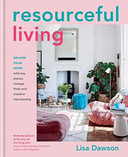 Resourceful Living: Revamp Your Home with Key Pieces, Vintage Finds and Creative Repurposing (English Edition)