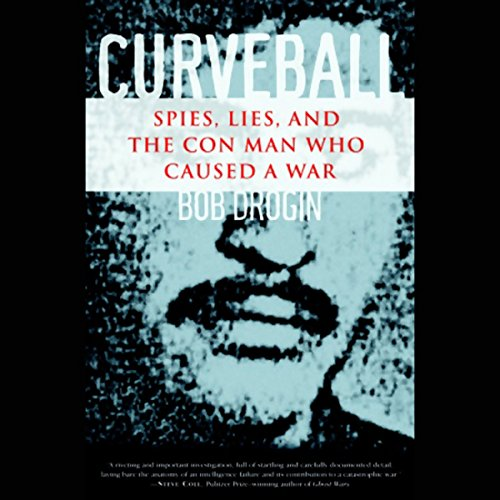 Curveball     Spies, Lies, and the Con Man Who Caused a War              By:                                                                                                                                 Bob Drogin                               Narrated by:                                                                                                                                 Erik Singer                      Length: 6 hrs and 15 mins     46 ratings     Overall 4.2