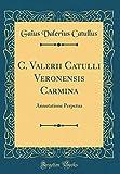 C. Valerii Catulli Veronensis Carmina: Annotatione Perpetua (Classic Reprint)