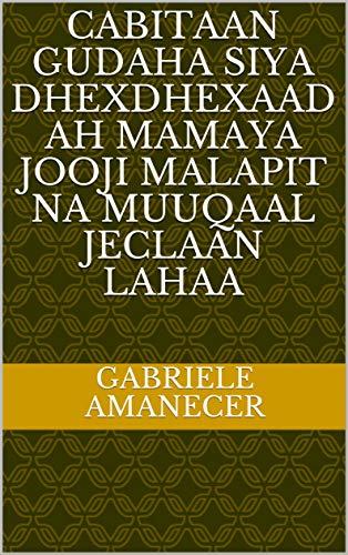 cabitaan gudaha siya dhexdhexaad ah mamaya jooji malapit na muuqaal jeclaan lahaa (Italian Edition)