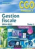 Gestion fiscale 2014-2015 - Tome 1 - 14e éd. : Corrigés (3 - Gestion fiscale - Processus 3) (French Edition)