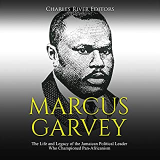 Marcus Garvey: The Life and Legacy of the Jamaican Political Leader Who Championed Pan-Africanism audiobook cover art