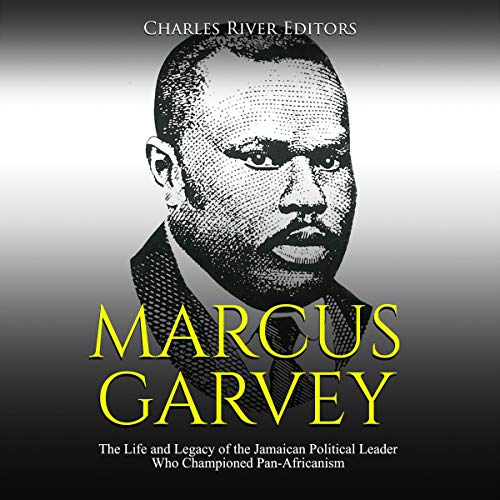 Marcus Garvey: The Life and Legacy of the Jamaican Political Leader Who Championed Pan-Africanism                   By:                                                                                                                                 Charles River Editors                               Narrated by:                                                                                                                                 Dan Gallagher                      Length: 1 hr and 28 mins     27 ratings     Overall 4.2