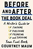 Before and After the Book Deal: A Writer's Guide to Finishing, Publishing, Promoting, and Surviving Your...