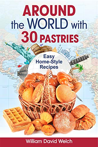 Around the World with 30 Pastries: Easy Home-Style Recipes (English Edition)