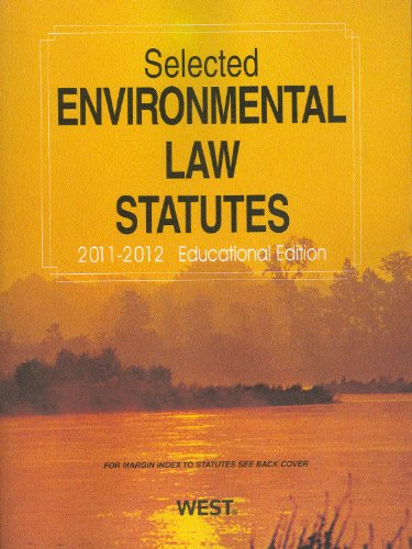 Selected Environmental Law Statutes, 2011-2012 Educational Edition