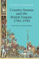 Country Houses and the British Empire, 1700-1930 (Studies in Imperialism)