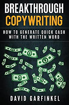 Breakthrough Copywriting: How To Generate Quick Cash With The Written Word by [David Garfinkel]