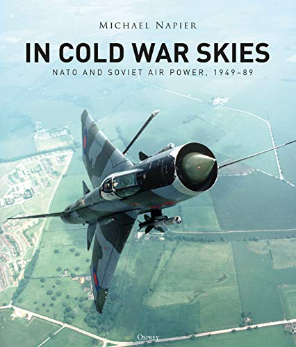 In Cold War Skies: NATO and Soviet Air Power, 1949–89 (English Edition)