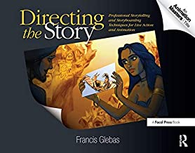 Directing the Story: Professional Storytelling and Storyboarding Techniques for Live Action and Animation