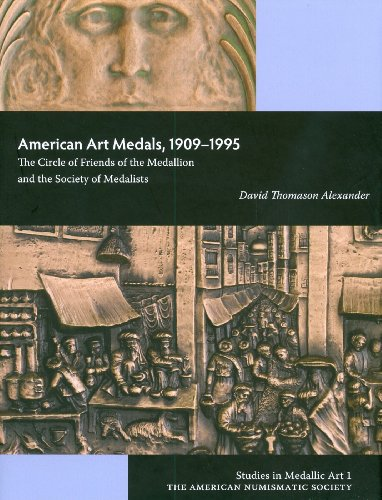 American Art Medals, 1909-1995: The Circle of Friends of the Medallion and the Society of Medalists (Studies in Medallic Art)