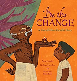 Be the Change: A Grandfather Gandhi Story by [Arun Gandhi, Bethany Hegedus, Evan Turk]