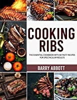 Cooking Ribs: The Essential Cookbook with 80 Tasty Recipes for Spectacular Results