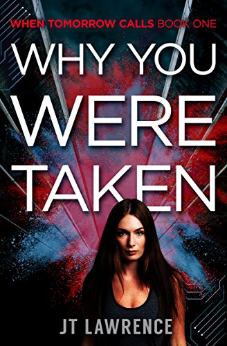 Why You Were Taken: A Futuristic Conspiracy Thriller with a High-Tech Twist (When Tomorrow Calls Book 2)