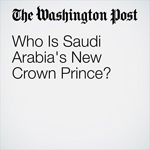 Who Is Saudi Arabia's New Crown Prince? copertina