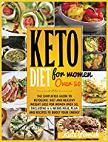 Keto Diet for Women Over 50: The Simplified Guide To Ketogenic Diet And Healthy Weight Loss For Women Over 50, Including A 4 Weeks Meal Plan And Recipes To Boost Your Energy