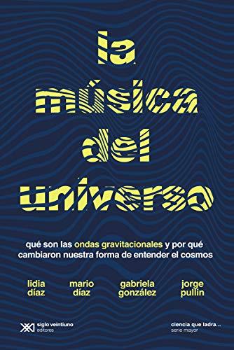 La música del universo: Qué son la ondas gravitacionales y por qué cambiaron nuestra forma de entender el cosmos (Ciencia que ladra… serie Mayor) (Spanish Edition)