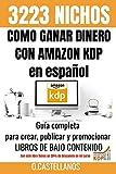 Como Ganar Dinero con Amazon KDP en español 3223 Nichos: No tienes trabajo, estas en paro, quieres emprender un negocio – Esta guía completa para ... tener éxito en tus ventas. (Spanish Edition)