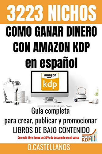 Como Ganar Dinero con Amazon KDP en español 3223 Nichos: No tienes trabajo, estas en paro, quieres emprender un negocio – Esta guía completa para ... te ayudará a tener éxito en tus ventas.