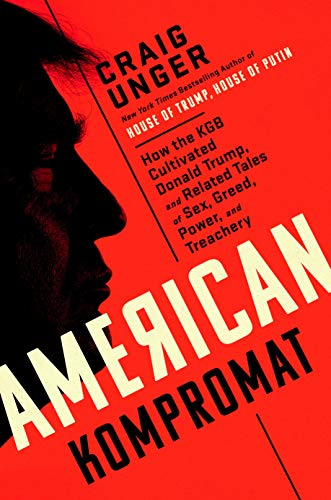 Compare Textbook Prices for American Kompromat: How the KGB Cultivated Donald Trump, and Related Tales of Sex, Greed, Power, and Treachery  ISBN 9780593182536 by Unger, Craig