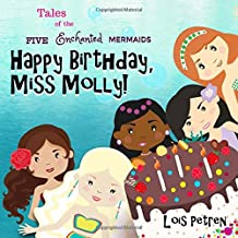 Happy Birthday, Miss Molly! (Tales of the Five Enchanted Mermaids)
