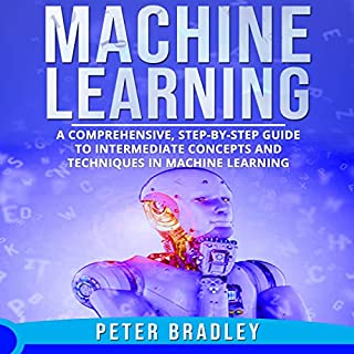 Machine Learning: A Comprehensive, Step-by-Step Guide to Intermediate Concepts and Techniques in Machine Learning audiobook cover art