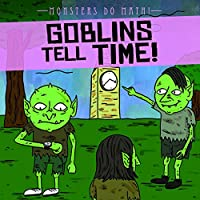 Goblins Tell Time! (Monsters Do Math!)