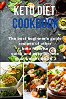 Keto Diet Cookbook: The best beginner's guide recipes of other keto favorite quick and easy for lose your weight Book 3