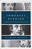 Plumly, S: Immortal Evening: A Legendary Dinner with Keats, Wordsworth, and Lamb - Stanley Plumly