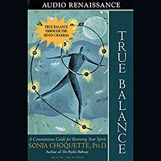 True Balance                   By:                                                                                                                                 Sonia Choquette Ph.D.                               Narrated by:                                                                                                                                 Sonia Choquette                      Length: 3 hrs and 22 mins     99 ratings     Overall 4.2