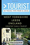 Greater Than a Tourist – West Yorkshire Leeds England: 50 Travel Tips from a Local