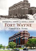 Fort Wayne Through Time (America Through Time)