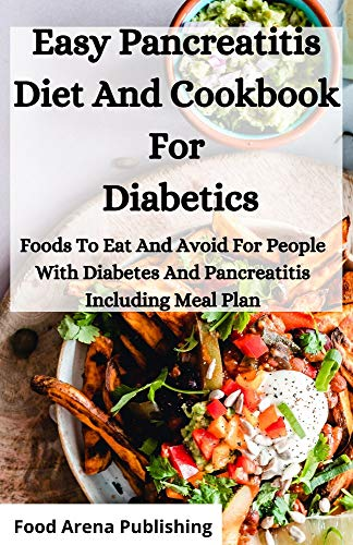 Easy Pancreatitis Diet And Cookbook For Diabetics: Foods To...