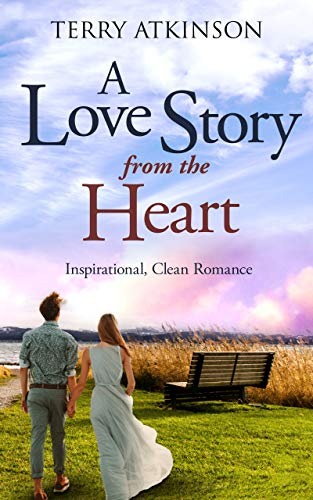A Love Story from the Heart: Sweet, Clean Romance (Love Stories Series Book 1) by [Terry Atkinson]