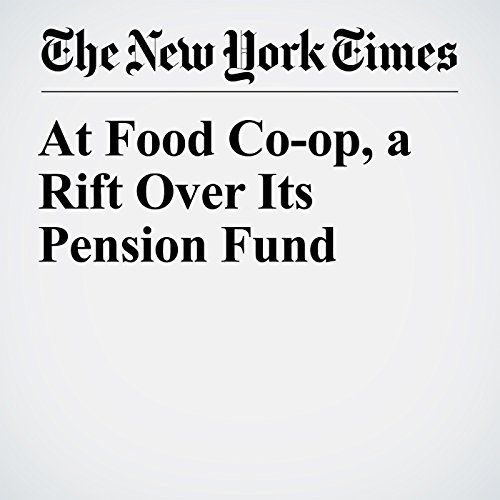 At Food Co-op, a Rift Over Its Pension Fund audiobook cover art