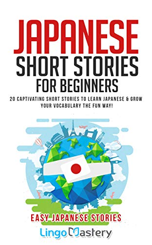 Japanese Short Stories for Beginners: 20 Captivating Short Stories to Learn Japanese & Grow Your Vocabulary the Fun Way! (Easy Japanese Stories) (English Edition)