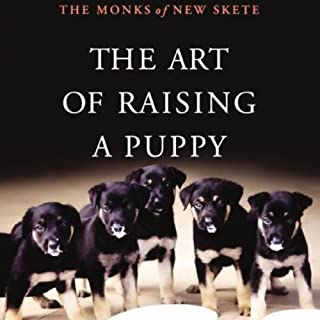 The Art of Raising a Puppy                   By:                                                                                                                                 The Monks of New Skete                               Narrated by:                                                                                                                                 Michael Wager                      Length: 4 hrs and 11 mins     1,032 ratings     Overall 4.4