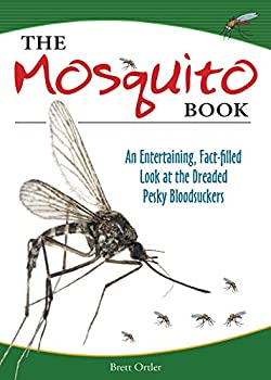 The Mosquito Book  An Entertaining Fact-filled Look at the Dreaded Pesky Bloodsuckers