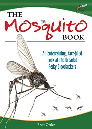 The Mosquito Book: An Entertaining, Fact-filled Look at the Dreaded Pesky Bloodsuckers (English Edition)
