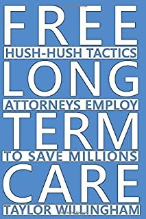 Free Long Term Care: Hush-Hush Tactics Attorneys Employ To Save Millions.