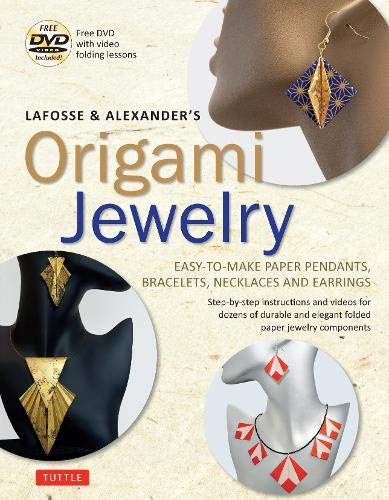 LaFosse & Alexander's Origami Jewelry: Easy-to-Make Paper Pendants, Bracelets, Necklaces and Earrings: Origami Book with Instructional DVD: Great for Kids and Adults!