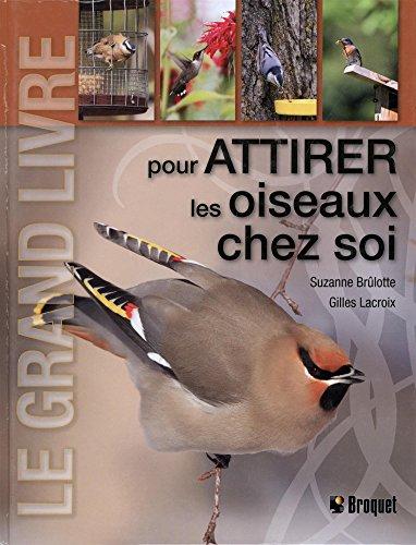 Le grand livre pour attirer les oiseaux chez soi