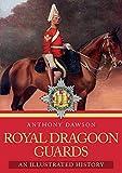 Royal Dragoon Guards: An Illustrated History - Anthony Dawson
