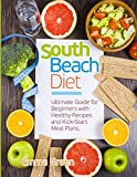 South Beach Diet: Ultimate Guide for Beginners with Healthy Recipes and Kick-Start Meal Plans. (South Beach Diet Recipes)