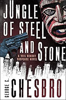 Jungle of Steel and Stone (The Veil Kendry Suspense Novels) by [George C. Chesbro]