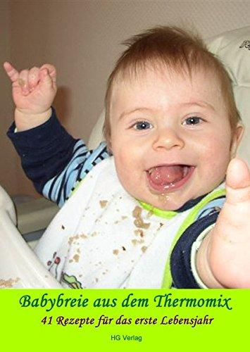 Babybreie aus dem Thermomix: 41 Rezepte für das erste Lebensjahr